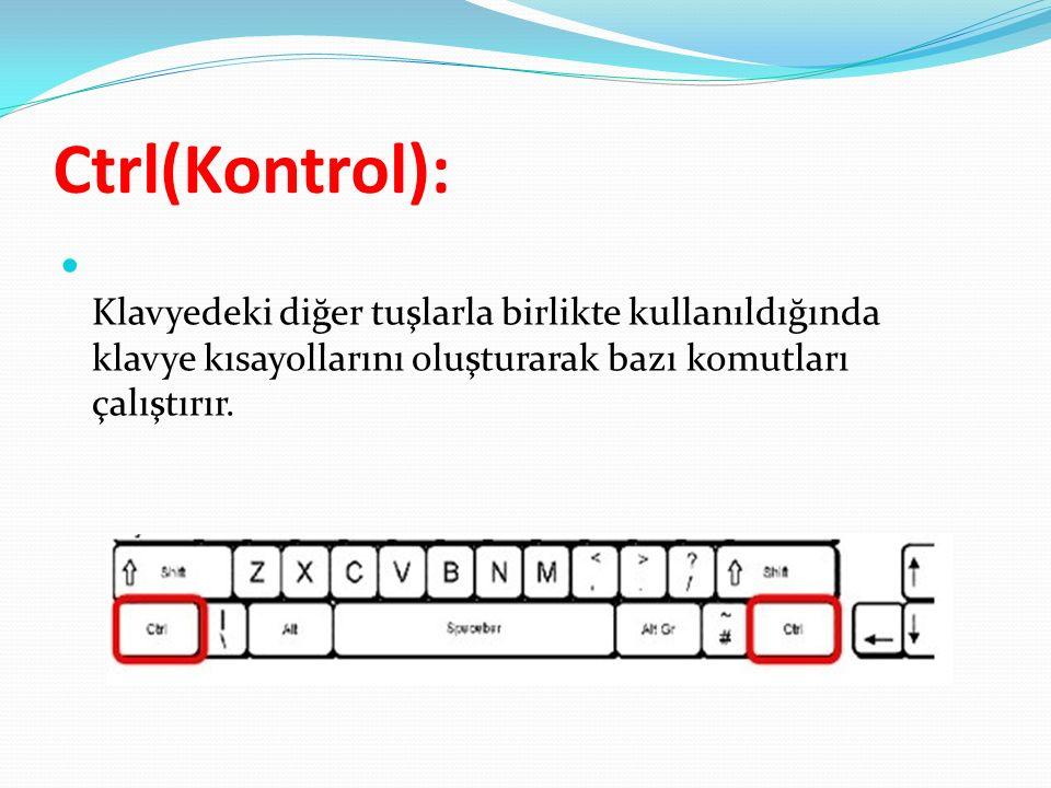 Ctrl(Kontrol): Klavyedeki diğer tuşlarla birlikte kullanıldığında klavye kısayollarını oluşturarak bazı komutları çalıştırır.