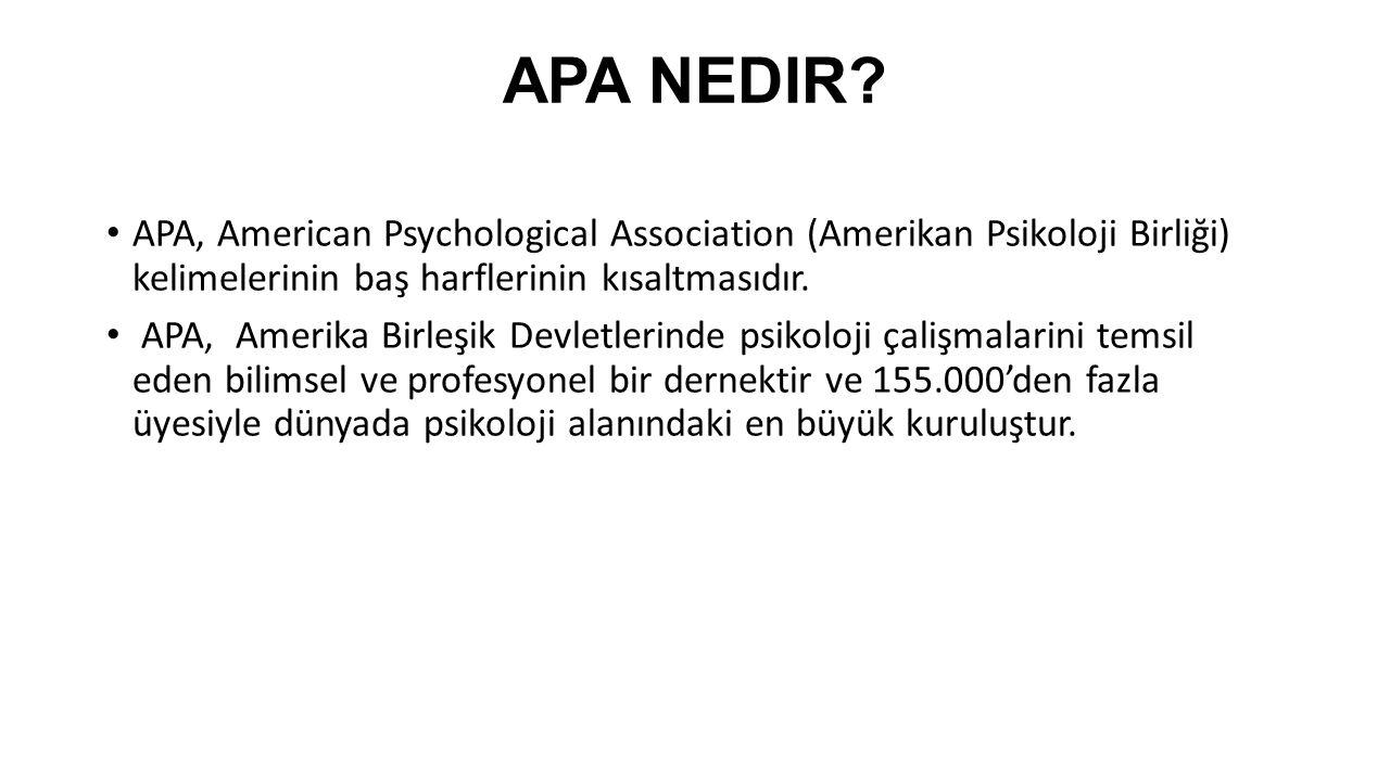 APA NEDIR APA, American Psychological Association (Amerikan Psikoloji Birliği) kelimelerinin baş harflerinin kısaltmasıdır.