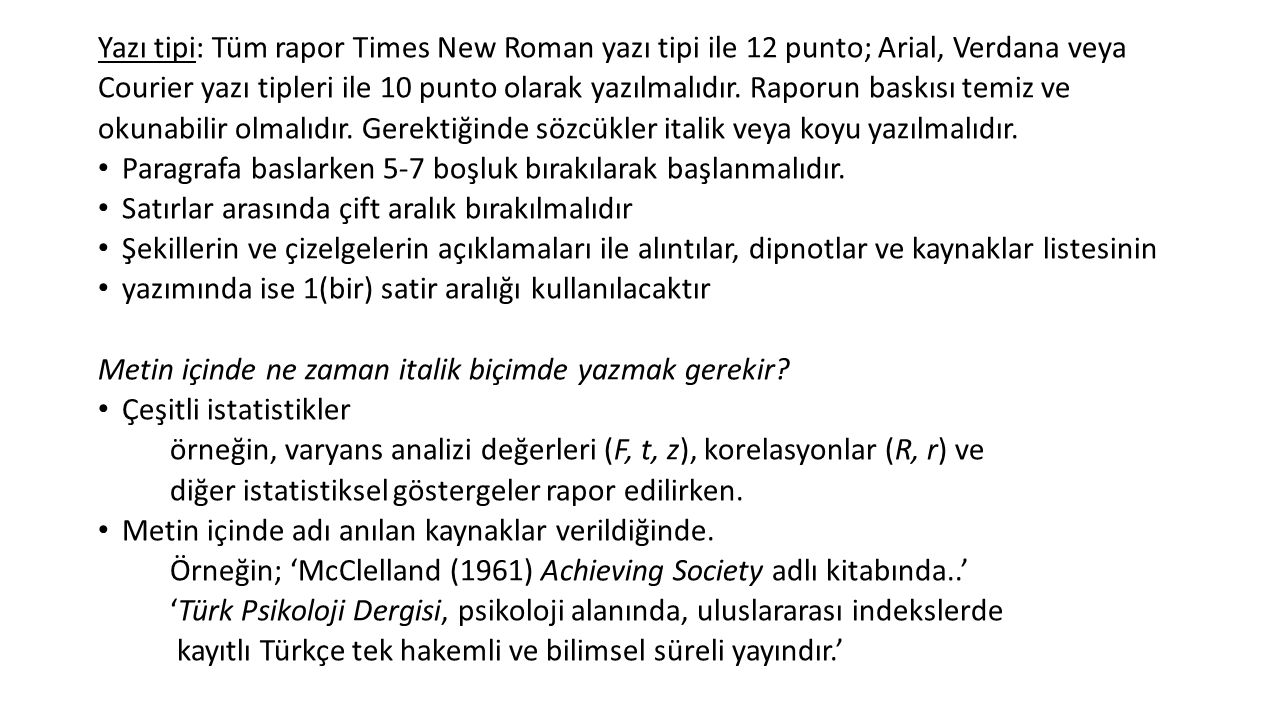 Yazı tipi: Tüm rapor Times New Roman yazı tipi ile 12 punto; Arial, Verdana veya