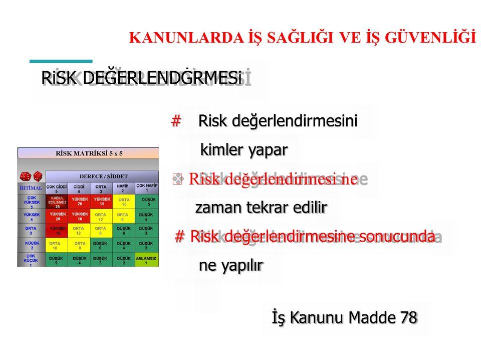 RiSK DEĞERLENDĠRMESi  Risk değerlendirmesi ne