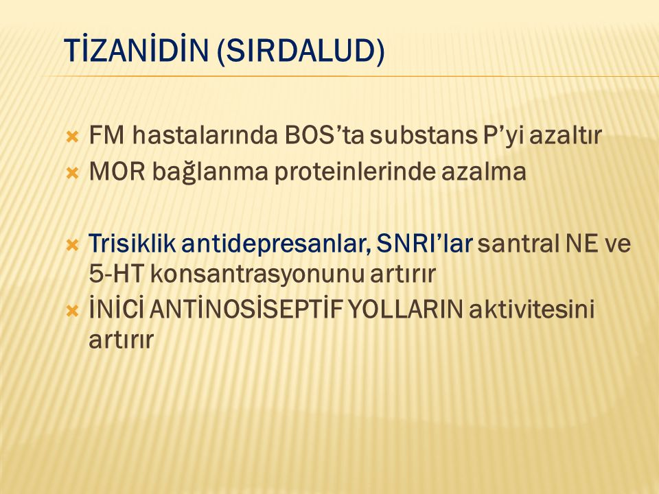 TİZANİDİN (SIRDALUD) FM hastalarında BOS'ta substans P'yi azaltır