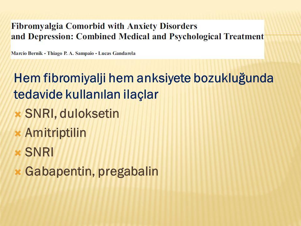 Hem fibromiyalji hem anksiyete bozukluğunda tedavide kullanılan ilaçlar