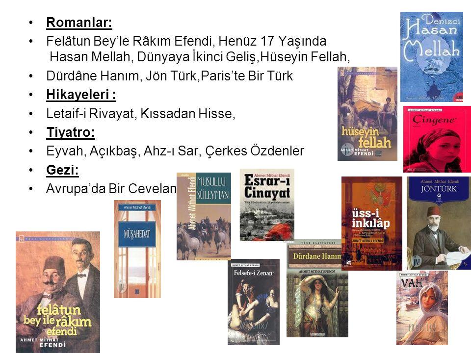 Romanlar: Felâtun Bey'le Râkım Efendi, Henüz 17 Yaşında Hasan Mellah, Dünyaya İkinci Geliş,Hüseyin Fellah,