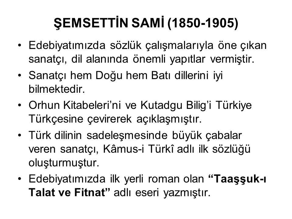 ŞEMSETTİN SAMİ (1850-1905) Edebiyatımızda sözlük çalışmalarıyla öne çıkan sanatçı, dil alanında önemli yapıtlar vermiştir.