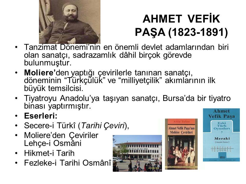 AHMET VEFİK PAŞA (1823-1891) Tanzimat Dönemi'nin en önemli devlet adamlarından biri olan sanatçı, sadrazamlık dâhil birçok görevde bulunmuştur.