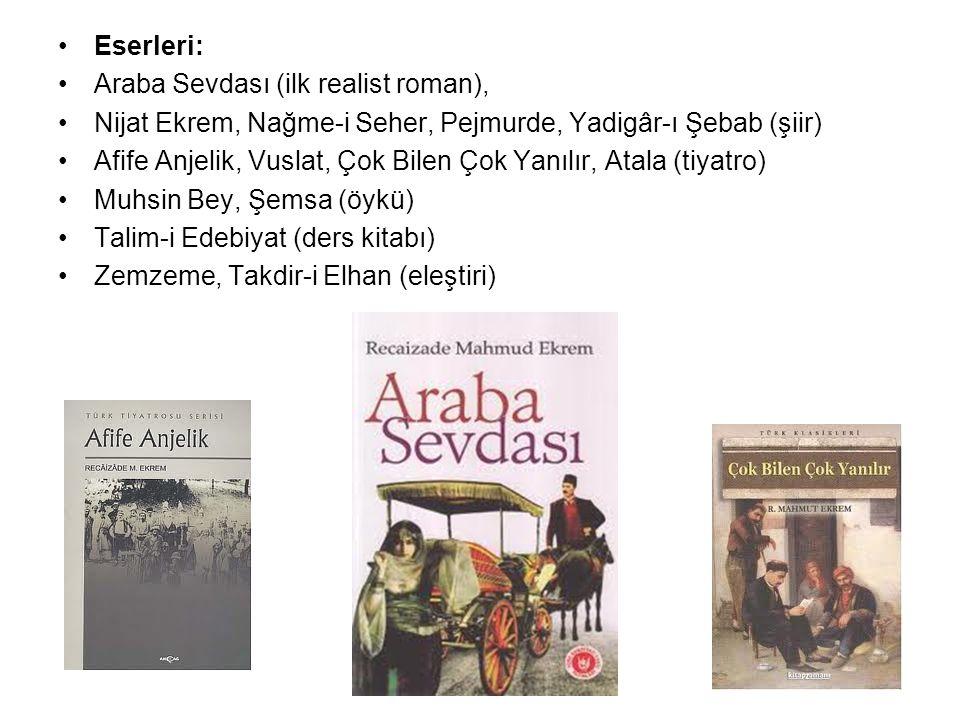 Eserleri: Araba Sevdası (ilk realist roman), Nijat Ekrem, Nağme-i Seher, Pejmurde, Yadigâr-ı Şebab (şiir)
