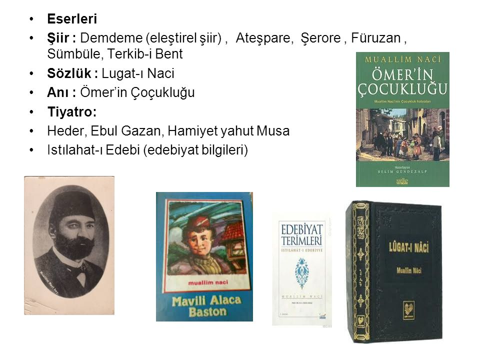 Eserleri Şiir : Demdeme (eleştirel şiir) , Ateşpare, Şerore , Füruzan , Sümbüle, Terkib-i Bent. Sözlük : Lugat-ı Naci.