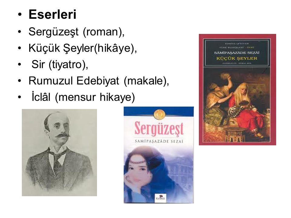 Eserleri Sergüzeşt (roman), Küçük Şeyler(hikâye), Sir (tiyatro),