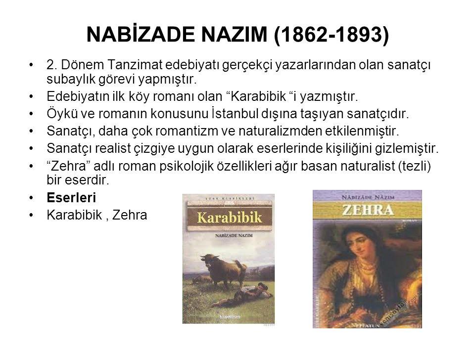 NABİZADE NAZIM (1862-1893) 2. Dönem Tanzimat edebiyatı gerçekçi yazarlarından olan sanatçı subaylık görevi yapmıştır.