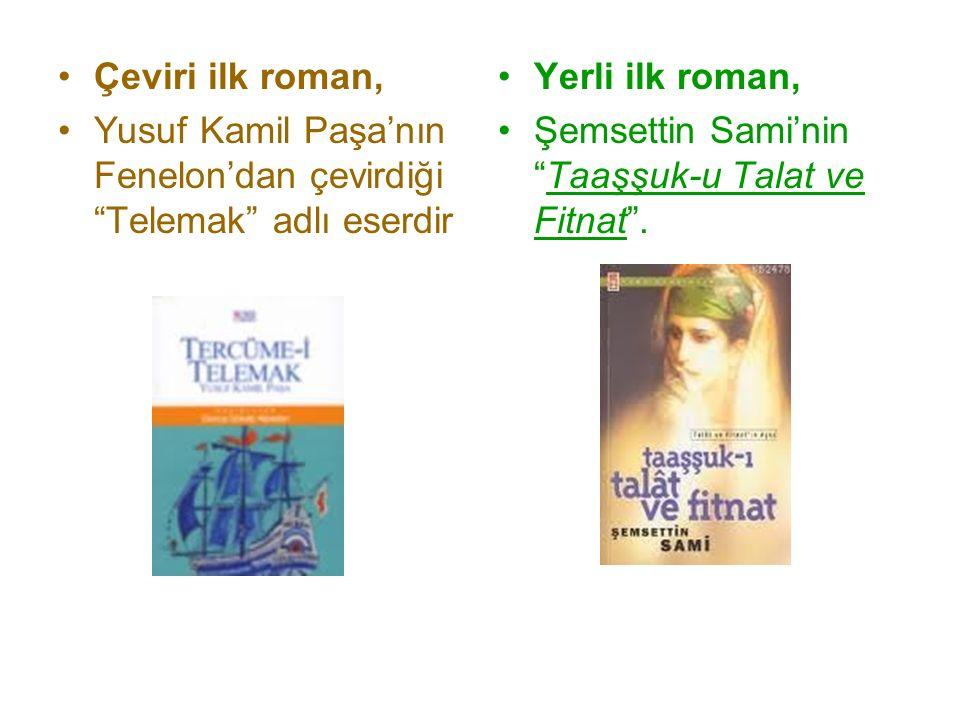 Çeviri ilk roman, Yusuf Kamil Paşa'nın Fenelon'dan çevirdiği Telemak adlı eserdir. Yerli ilk roman,