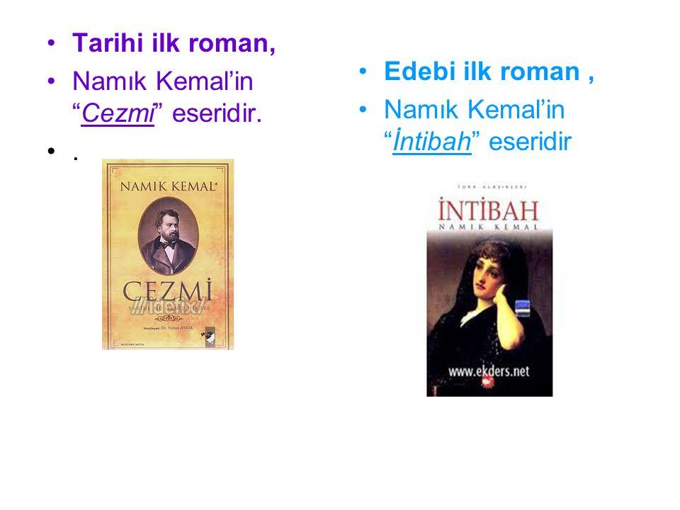Tarihi ilk roman, Namık Kemal'in Cezmi eseridir.