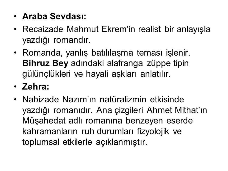 Araba Sevdası: Recaizade Mahmut Ekrem'in realist bir anlayışla yazdığı romandır.