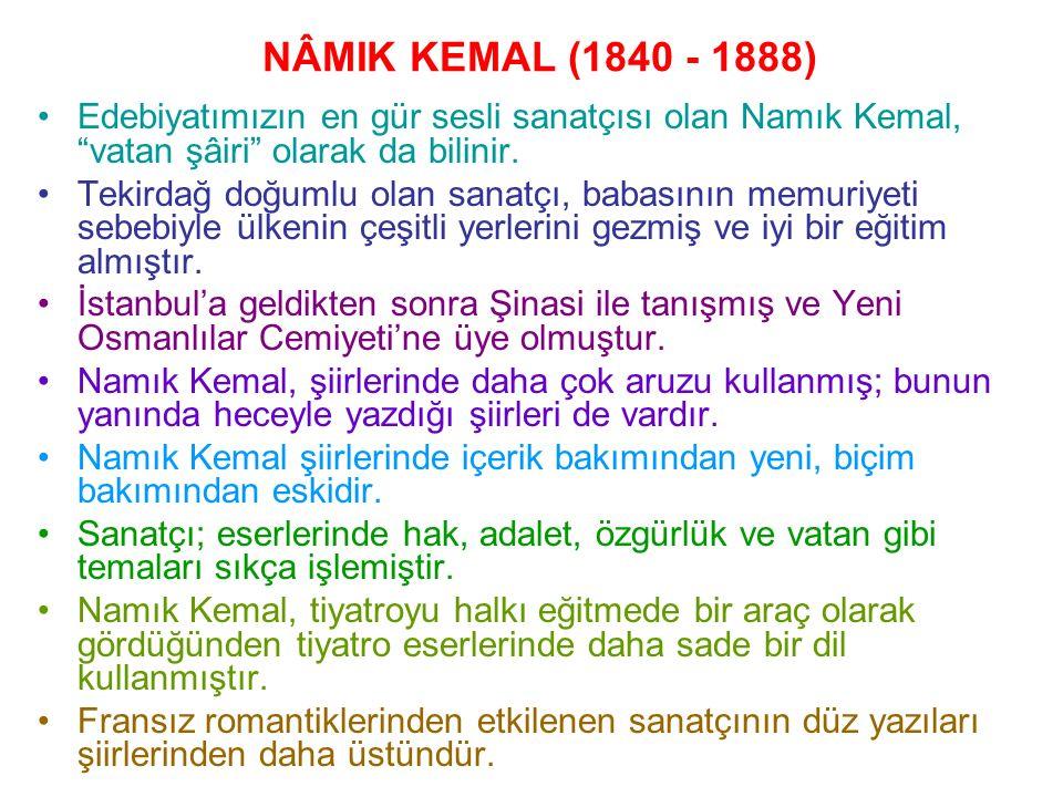 NÂMIK KEMAL (1840 - 1888) Edebiyatımızın en gür sesli sanatçısı olan Namık Kemal, vatan şâiri olarak da bilinir.