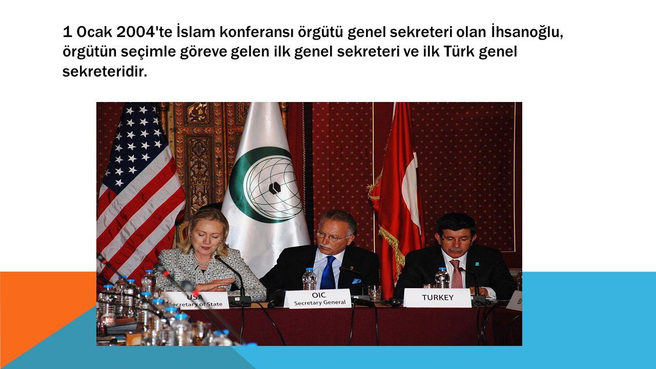 1 Ocak 2004 te İslam konferansı örgütü genel sekreteri olan İhsanoğlu, örgütün seçimle göreve gelen ilk genel sekreteri ve ilk Türk genel sekreteridir.