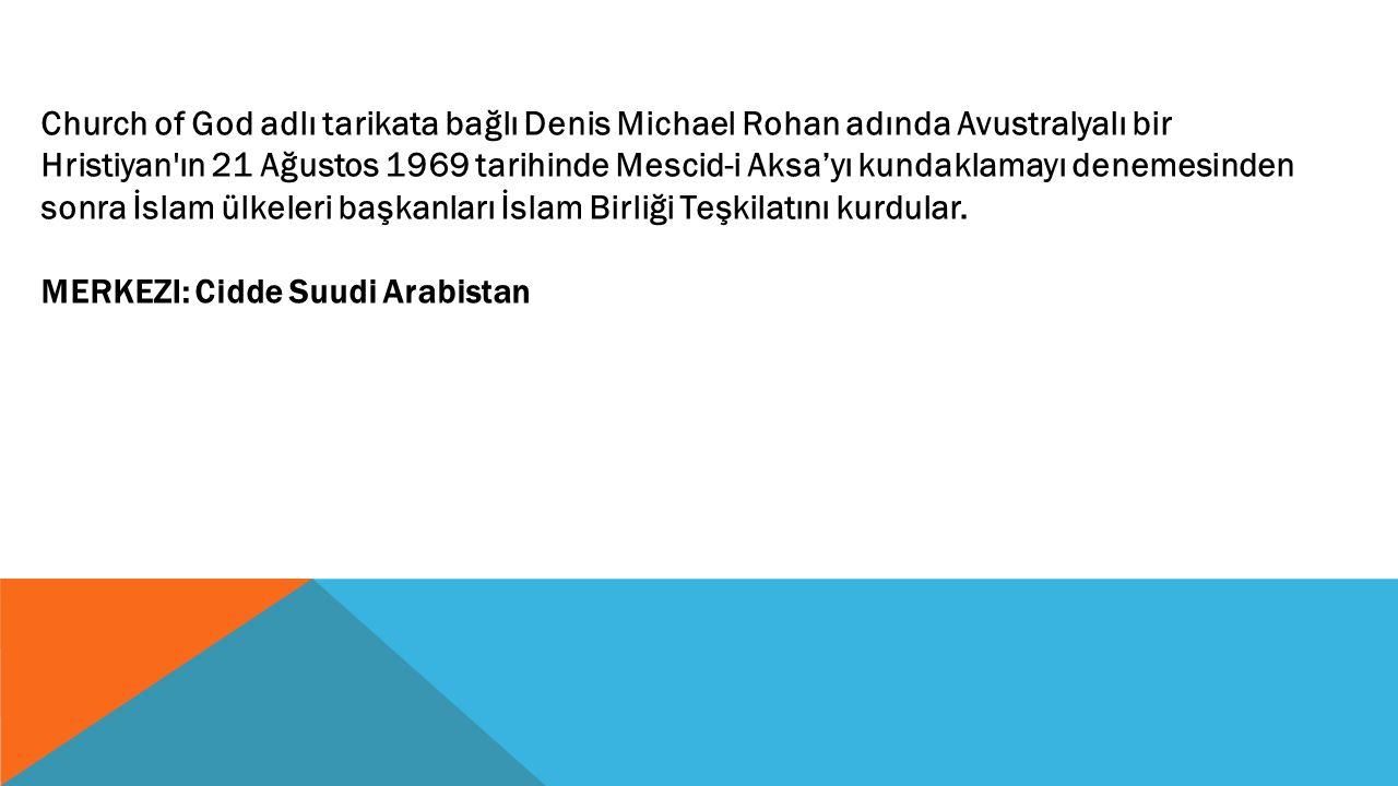 Church of God adlı tarikata bağlı Denis Michael Rohan adında Avustralyalı bir Hristiyan ın 21 Ağustos 1969 tarihinde Mescid-i Aksa'yı kundaklamayı denemesinden sonra İslam ülkeleri başkanları İslam Birliği Teşkilatını kurdular.