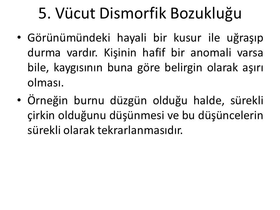 5. Vücut Dismorfik Bozukluğu