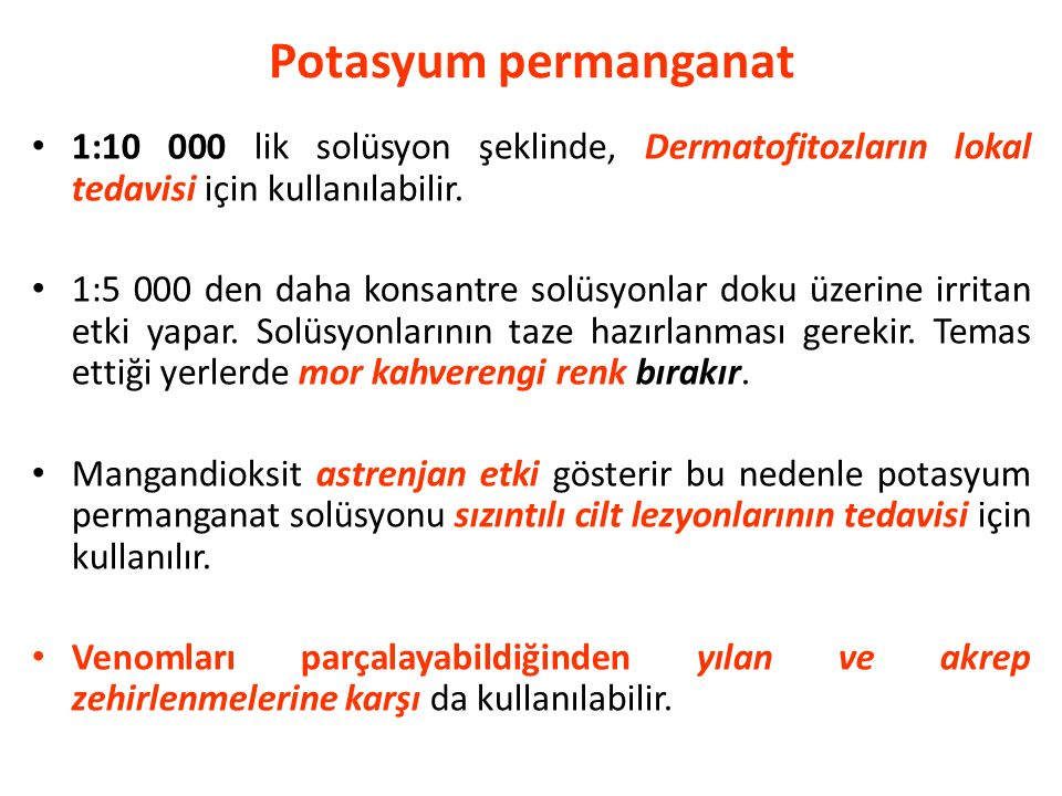 Potasyum permanganat 1:10 000 lik solüsyon şeklinde, Dermatofitozların lokal tedavisi için kullanılabilir.