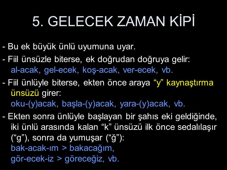 5. GELECEK ZAMAN KİPİ - Bu ek büyük ünlü uyumuna uyar.