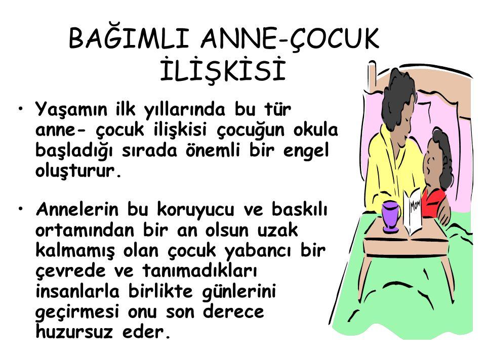 BAĞIMLI ANNE-ÇOCUK İLİŞKİSİ