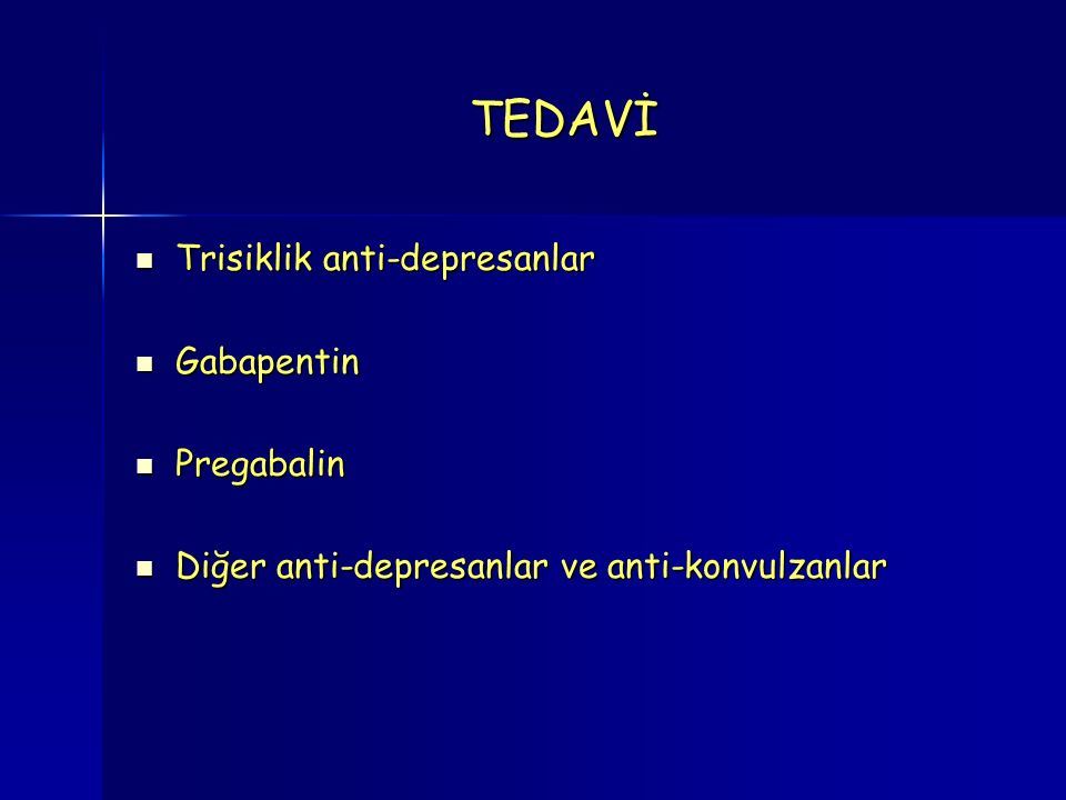 TEDAVİ Trisiklik anti-depresanlar Gabapentin Pregabalin