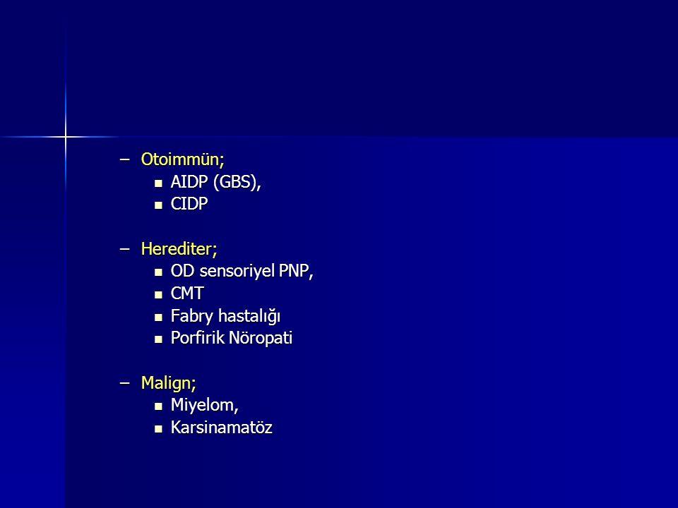 Otoimmün; AIDP (GBS), CIDP. Herediter; OD sensoriyel PNP, CMT. Fabry hastalığı. Porfirik Nöropati.