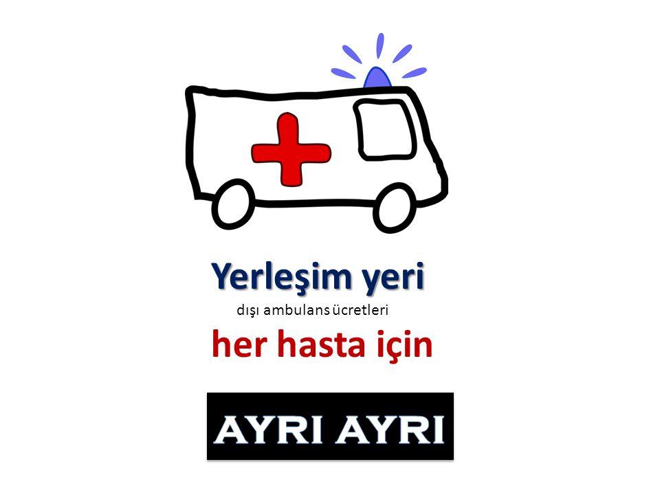 Yerleşim yeri dışı ambulans ücretleri her hasta için ayrı ayrı