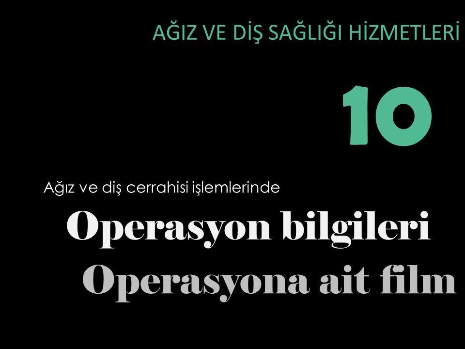 10 Operasyon bilgileri Operasyona ait film