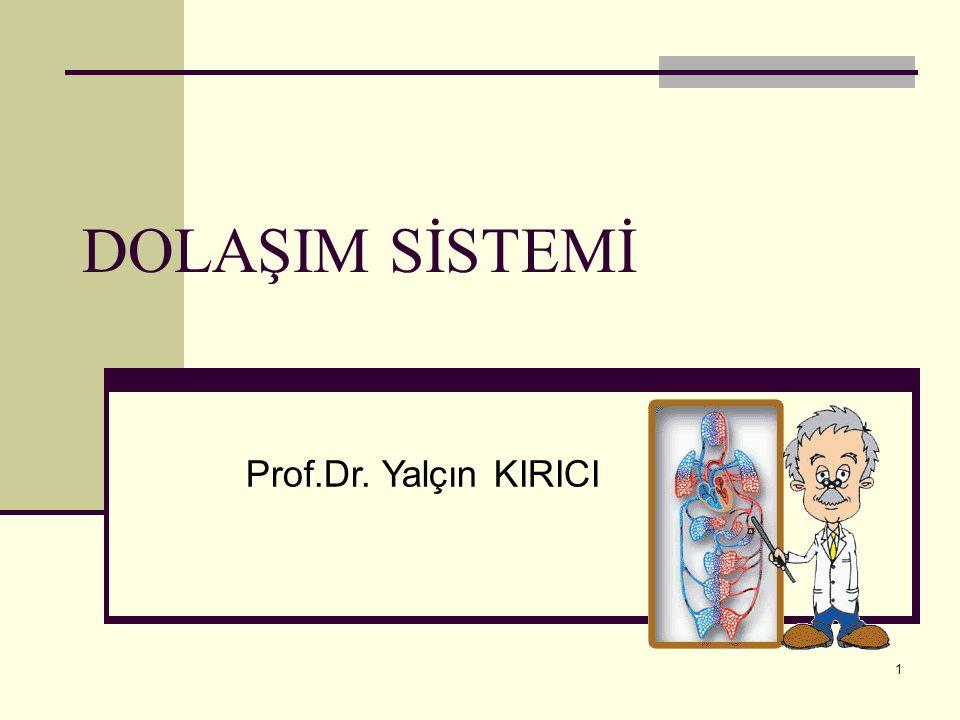 DOLAŞIM SİSTEMİ Prof.Dr. Yalçın KIRICI 1