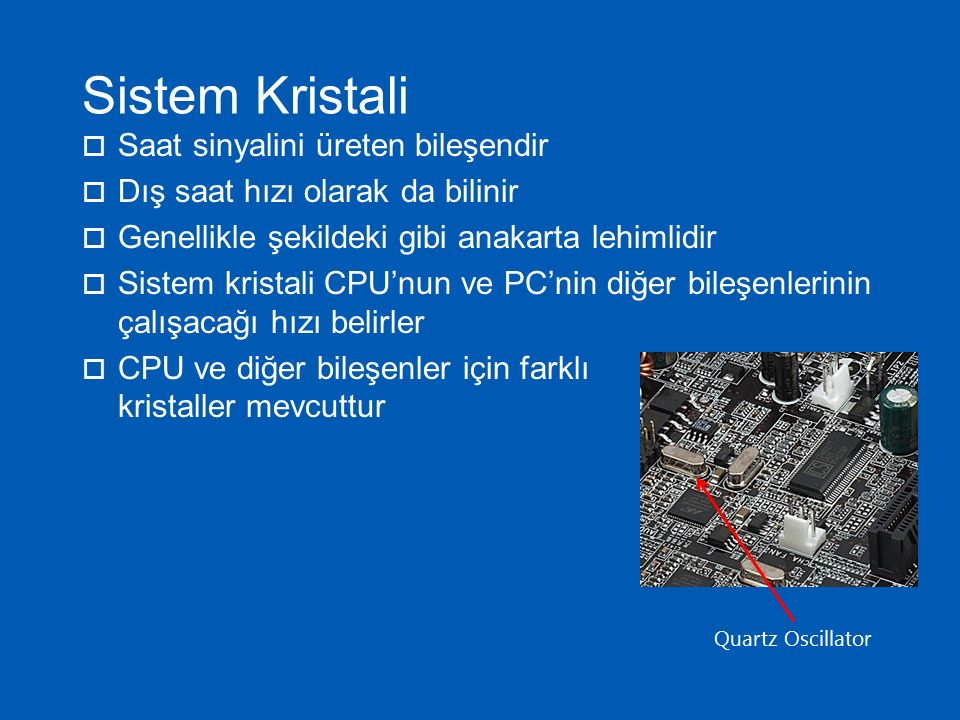 Sistem Kristali Saat sinyalini üreten bileşendir