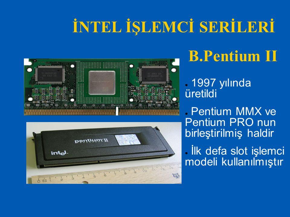İNTEL İŞLEMCİ SERİLERİ B.Pentium II