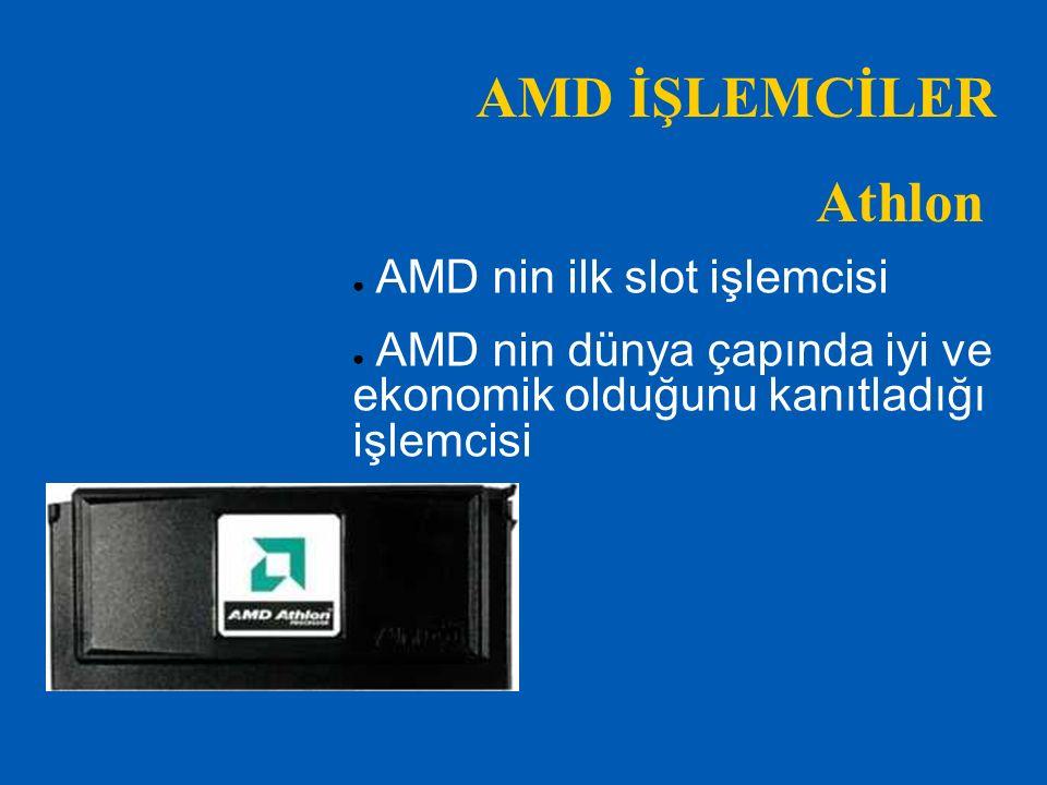 AMD İŞLEMCİLER Athlon AMD nin ilk slot işlemcisi