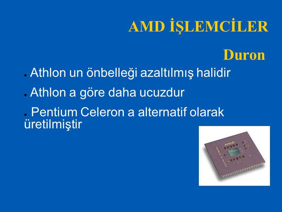 AMD İŞLEMCİLER Duron Athlon un önbelleği azaltılmış halidir