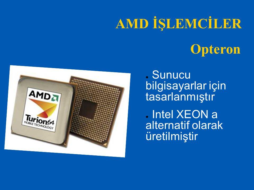 AMD İŞLEMCİLER Opteron Sunucu bilgisayarlar için tasarlanmıştır