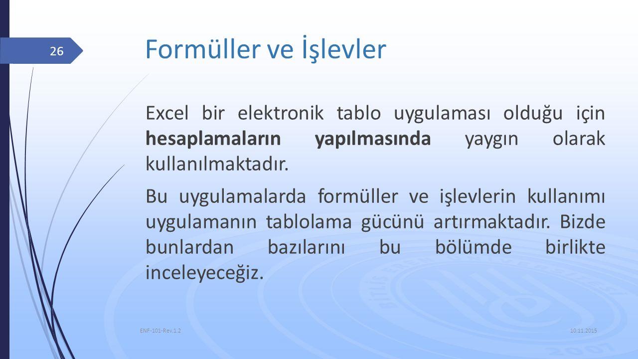 Formüller ve İşlevler Excel bir elektronik tablo uygulaması olduğu için hesaplamaların yapılmasında yaygın olarak kullanılmaktadır.