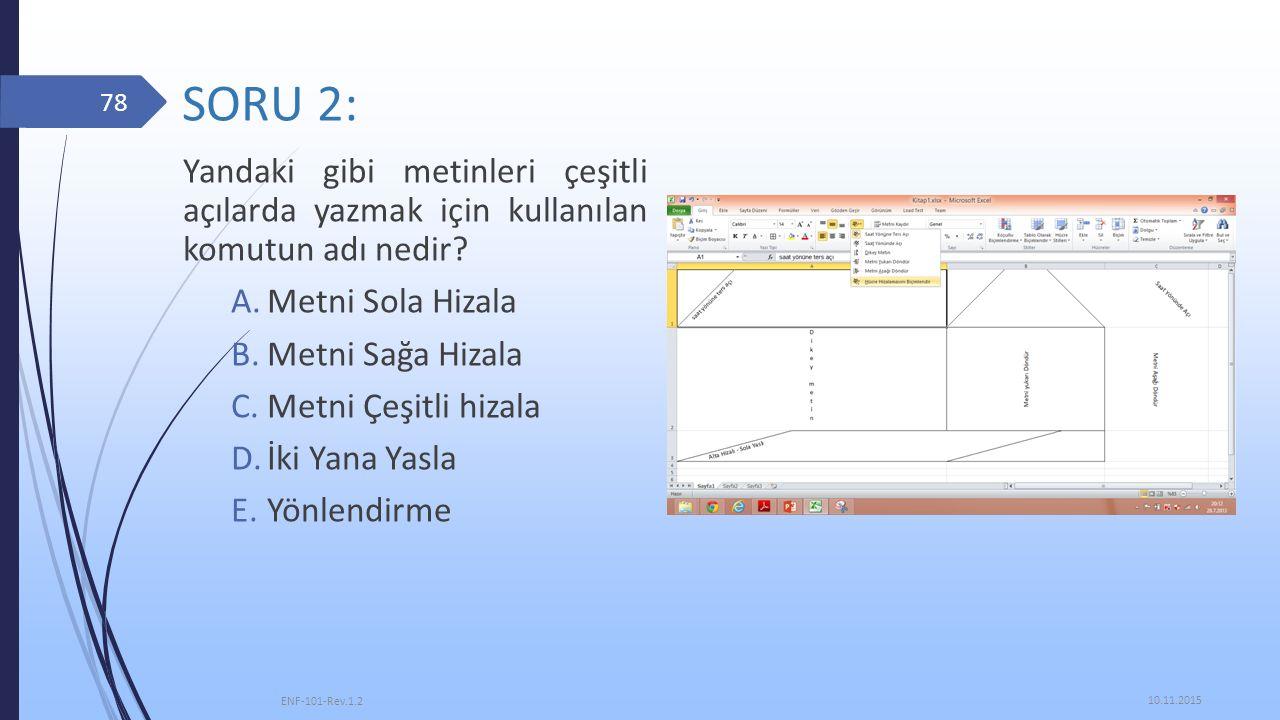 SORU 2: Yandaki gibi metinleri çeşitli açılarda yazmak için kullanılan komutun adı nedir Metni Sola Hizala.