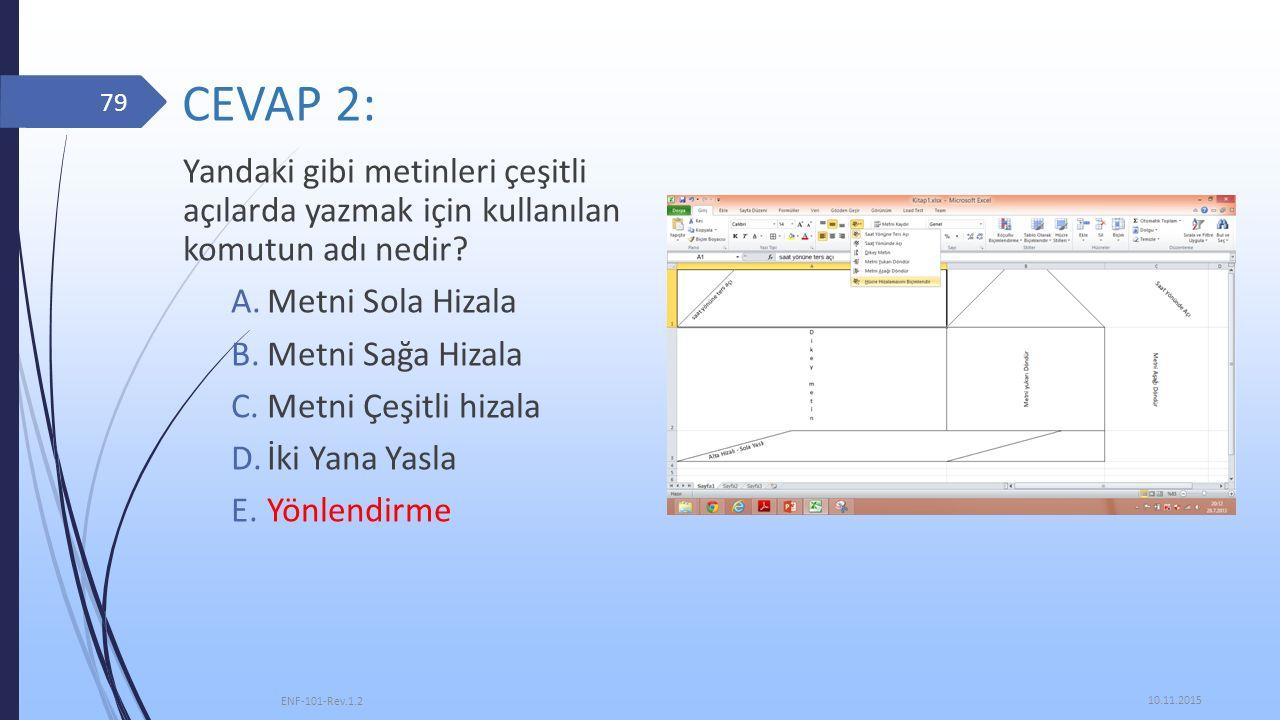 CEVAP 2: Yandaki gibi metinleri çeşitli açılarda yazmak için kullanılan komutun adı nedir Metni Sola Hizala.