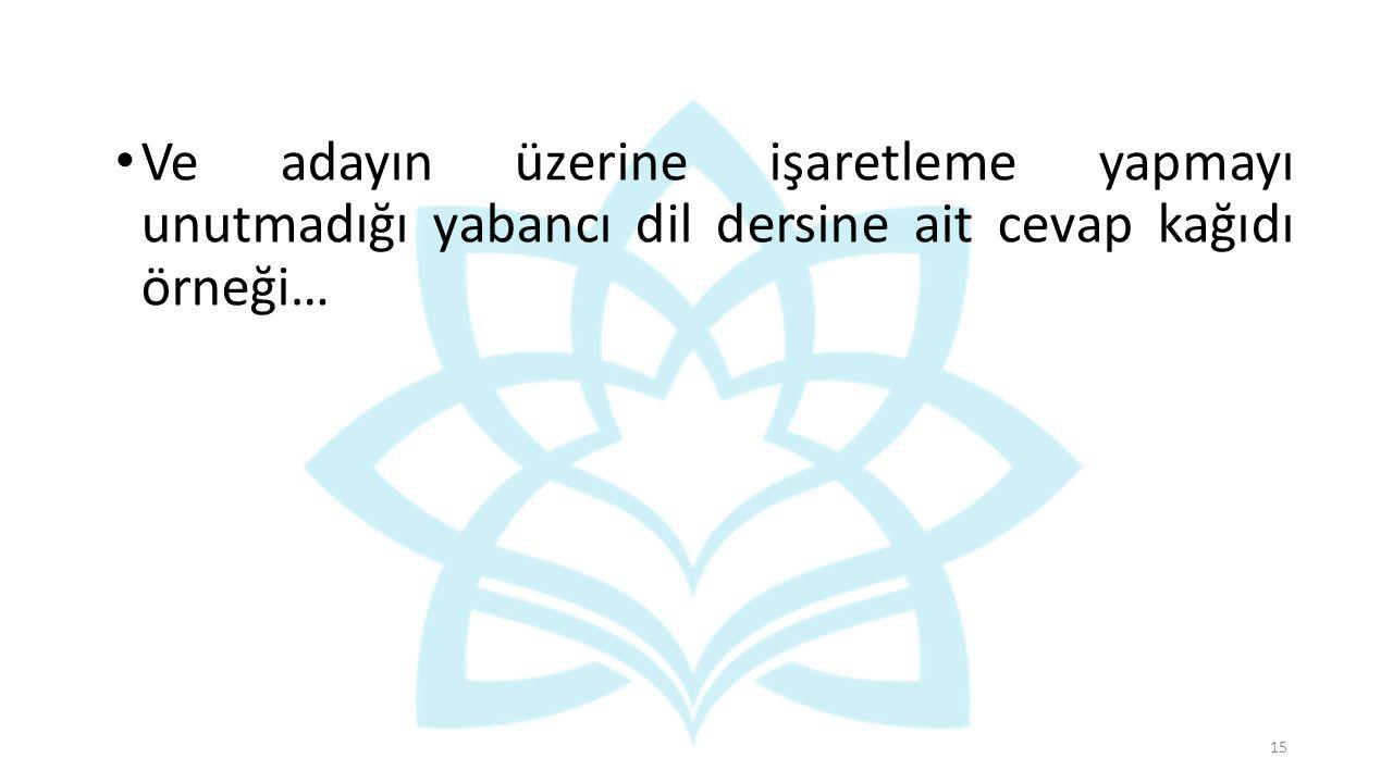 Ve adayın üzerine işaretleme yapmayı unutmadığı yabancı dil dersine ait cevap kağıdı örneği…
