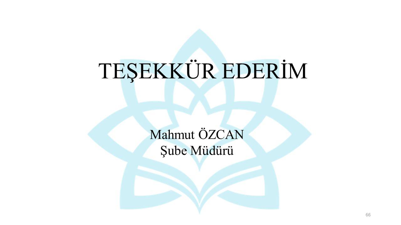 TEŞEKKÜR EDERİM Mahmut ÖZCAN Şube Müdürü