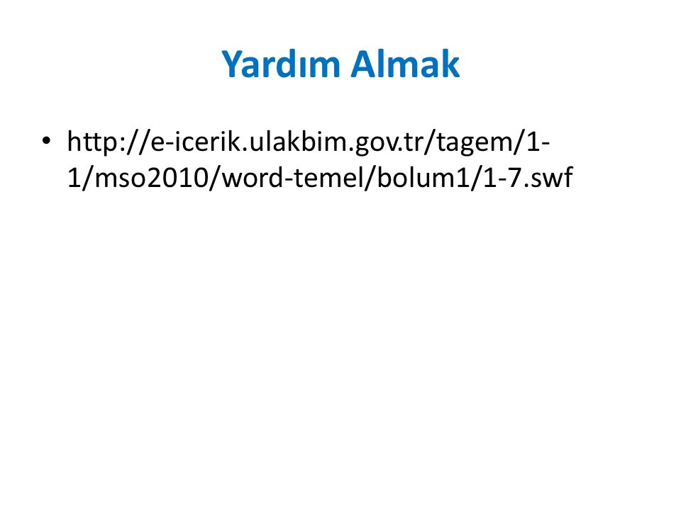 Yardım Almak http://e-icerik.ulakbim.gov.tr/tagem/1-1/mso2010/word-temel/bolum1/1-7.swf
