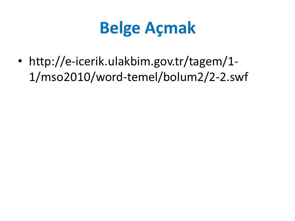 Belge Açmak http://e-icerik.ulakbim.gov.tr/tagem/1-1/mso2010/word-temel/bolum2/2-2.swf