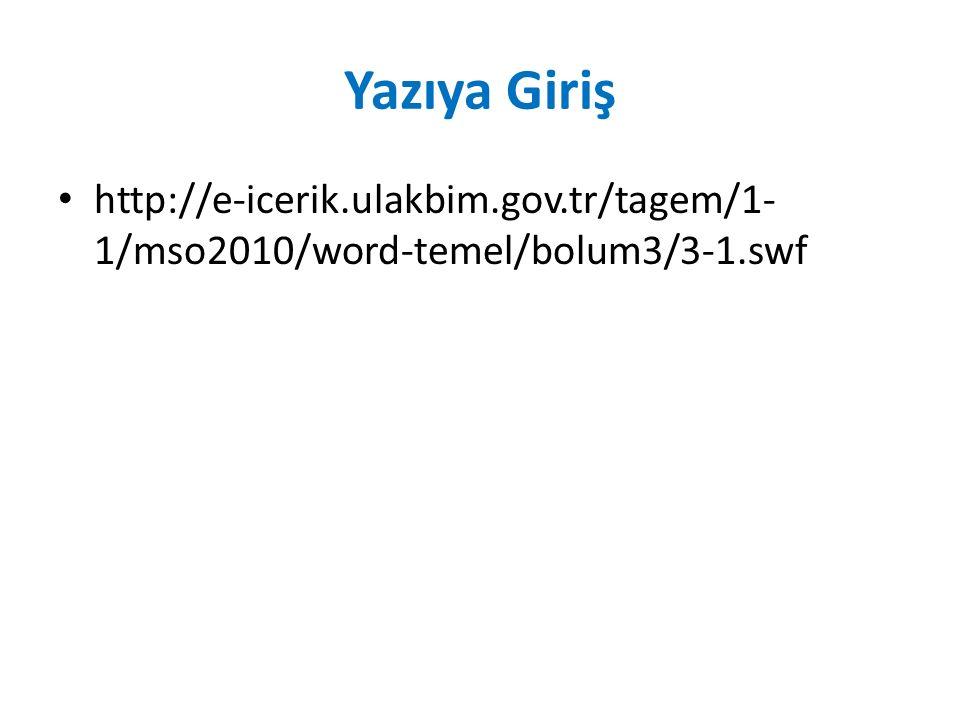 Yazıya Giriş http://e-icerik.ulakbim.gov.tr/tagem/1-1/mso2010/word-temel/bolum3/3-1.swf