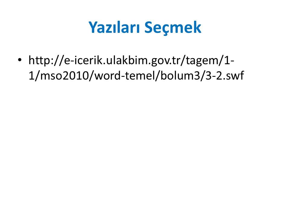 Yazıları Seçmek http://e-icerik.ulakbim.gov.tr/tagem/1-1/mso2010/word-temel/bolum3/3-2.swf