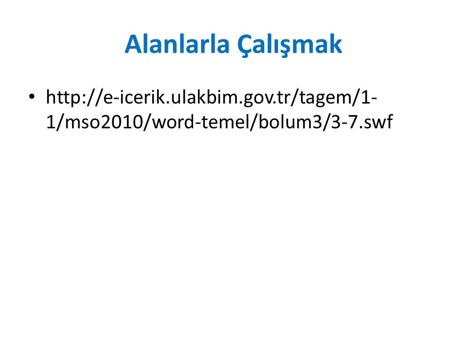 Alanlarla Çalışmak http://e-icerik.ulakbim.gov.tr/tagem/1-1/mso2010/word-temel/bolum3/3-7.swf