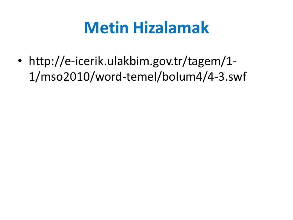 Metin Hizalamak http://e-icerik.ulakbim.gov.tr/tagem/1-1/mso2010/word-temel/bolum4/4-3.swf