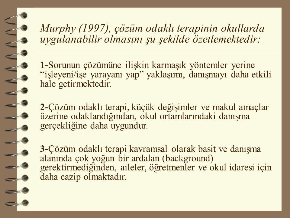 Murphy (1997), çözüm odaklı terapinin okullarda uygulanabilir olmasını şu şekilde özetlemektedir: