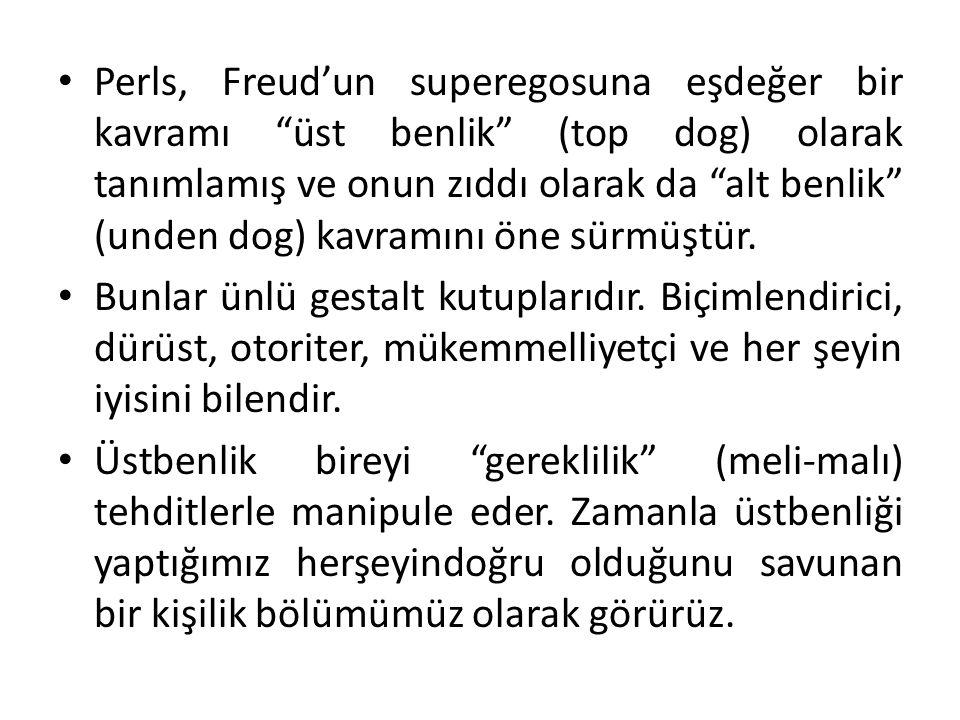 Perls, Freud'un superegosuna eşdeğer bir kavramı üst benlik (top dog) olarak tanımlamış ve onun zıddı olarak da alt benlik (unden dog) kavramını öne sürmüştür.