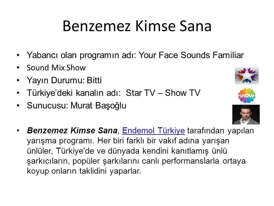 Benzemez Kimse Sana Yabancı olan programın adı: Your Face Sounds Familiar. Sound Mix Show. Yayın Durumu: Bitti.