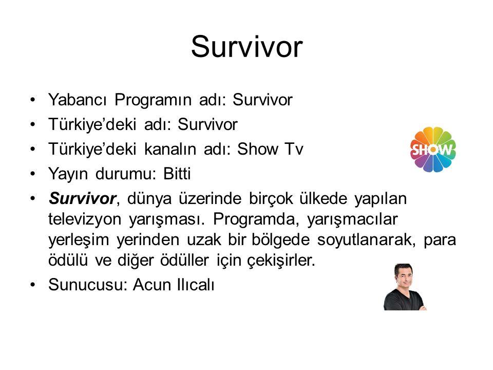 Survivor Yabancı Programın adı: Survivor Türkiye'deki adı: Survivor