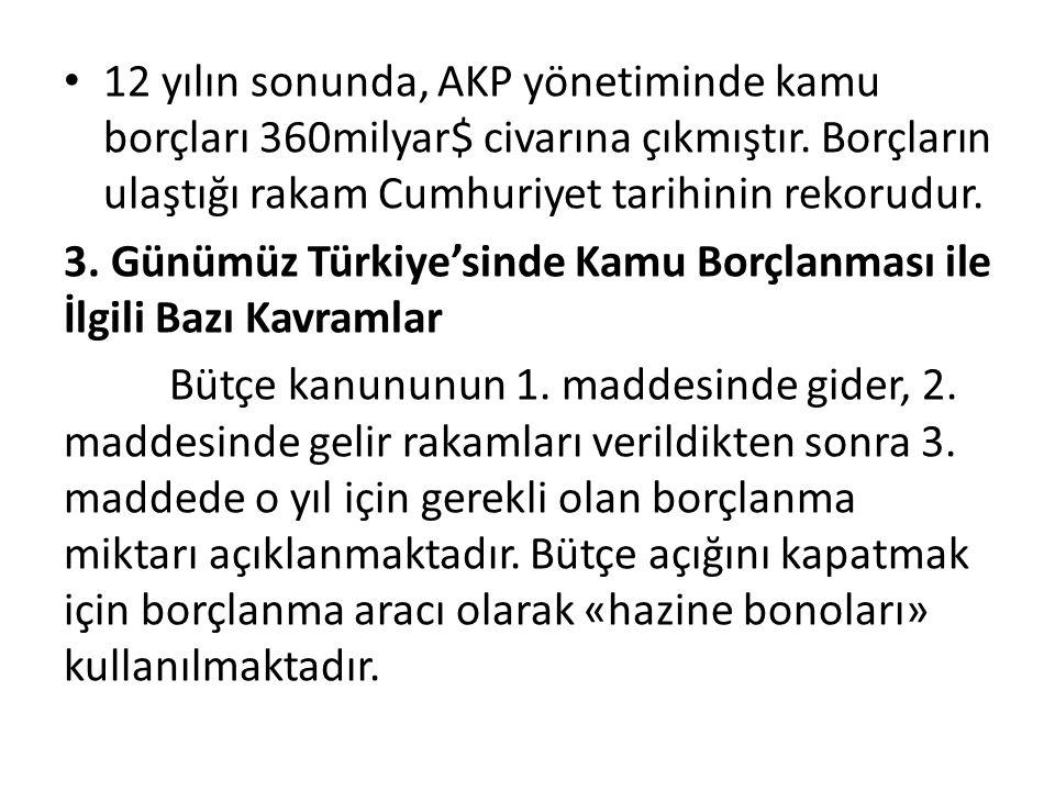 12 yılın sonunda, AKP yönetiminde kamu borçları 360milyar$ civarına çıkmıştır. Borçların ulaştığı rakam Cumhuriyet tarihinin rekorudur.