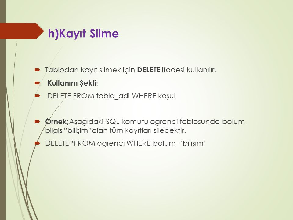 h)Kayıt Silme Tablodan kayıt silmek için DELETE ifadesi kullanılır.